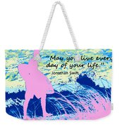 Live Every Day Weekender Tote Bag