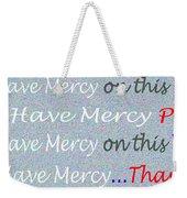 Lord Have Mercy Please Weekender Tote Bag