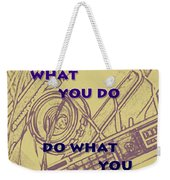 Love What You Do Do What You Love Weekender Tote Bag
