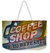 Open 'til We're Shut Weekender Tote Bag