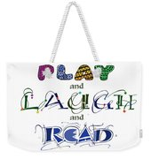 Play Laugh Read Weekender Tote Bag