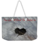 True Love Will Break The Thickest Ice Weekender Tote Bag