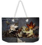 We Must Let Go To Begin Anew... Weekender Tote Bag