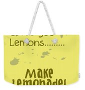When Life Gives You Lemons Weekender Tote Bag