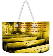 Where Two Or Three Are Gathered Weekender Tote Bag