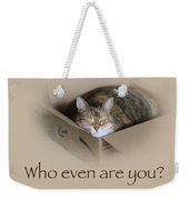 Who Even Are You - Lily The Cat Weekender Tote Bag
