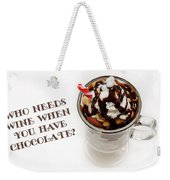 Who Needs Wine When You Have Chocolate Weekender Tote Bag
