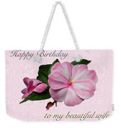 Wife Birthday Greeting Card - Pink Impatiens Blossom Weekender Tote Bag