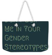 Don't Box Me In Your Gender Sterotypes Weekender Tote Bag