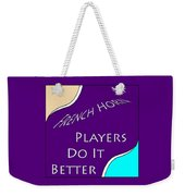 French Horn Players Do It Better 5645.02 Weekender Tote Bag