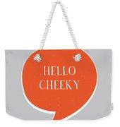 Hello Cheeky Weekender Tote Bag