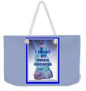 I Trust My Inner Goddess Weekender Tote Bag