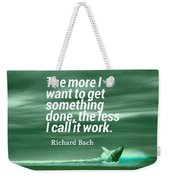 Inspirational Timeless Quotes - Richard Bach Weekender Tote Bag