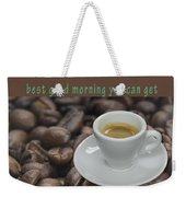 Premium Coffee - Best Good Morning You Can Get  Weekender Tote Bag