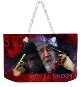 Stop Or I'll Shoot Weekender Tote Bag