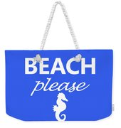 Beach Please Weekender Tote Bag