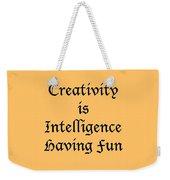 Creativity Is Intelligence Having Fun 5429.02 Weekender Tote Bag