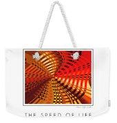 The Speed Of Life Weekender Tote Bag