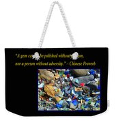 A Gem Cannot Be Polished Without Adversity Weekender Tote Bag