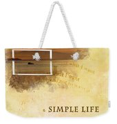 A Simple Life Weekender Tote Bag