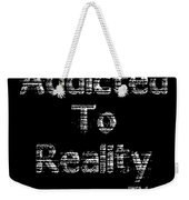 Addicted To Reality Tv - White Print For Dark Weekender Tote Bag