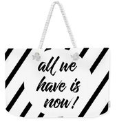 All We Have Is Now - Cross-striped Weekender Tote Bag