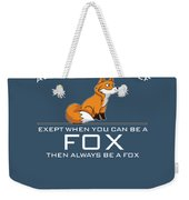 Always Be Yourself Fox White Weekender Tote Bag