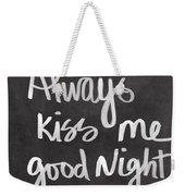 Always Kiss Me Goodnight Weekender Tote Bag by Linda Woods