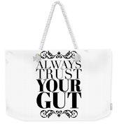 Always Trust Your Gut Weekender Tote Bag