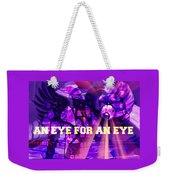An Eye For An Eye Weekender Tote Bag