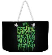 Graffiti Tag Typography The Creative Adult Is The Child Who Has Survived  Weekender Tote Bag