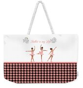 Ballet Is My Life Weekender Tote Bag