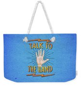 Talk To The Hand Funny Nerd And Geek Humor Statement Weekender Tote Bag