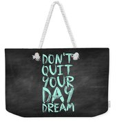 Don't Quite Your Day Dream Inspirational Quotes Poster Weekender Tote Bag by Lab No 4