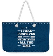 7 Take Positives Out Inspirational Quotes Poster Weekender Tote Bag