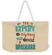 The Expert In Anything Was Once A Beginner Quotes Poster Weekender Tote Bag