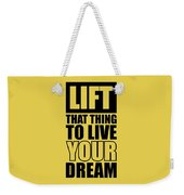 Lift That Thing To Live Your Dream Quotes Poster Weekender Tote Bag