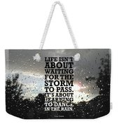 Life Isnot About Waiting For The Storm To Pass Quotes Poster Weekender Tote Bag