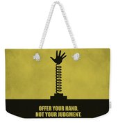 Offer Your Hand, Not Your Judgment Corporate Start-up Quotes Poster Weekender Tote Bag
