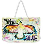 And Still She Persisted Weekender Tote Bag