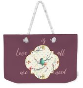 Love Is All We Need Typography Hummingbird And Butterflies Weekender Tote Bag