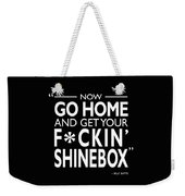Go Home And Get Your Shinebox Weekender Tote Bag