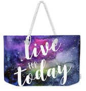 Live For Today Galaxy Watercolor Typography  Weekender Tote Bag