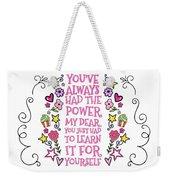 You Have Always Had The Power Weekender Tote Bag