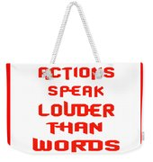 Actions Speak Louder Than Words Inspirational Quote Weekender Tote Bag