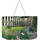 Ask Me About My Garden Weekender Tote Bag