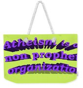 Atheism Is A Non Prophet Organization Weekender Tote Bag