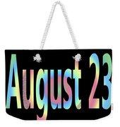 August 23 Weekender Tote Bag