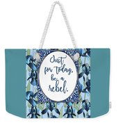 Be A Rebel Just For Today Weekender Tote Bag