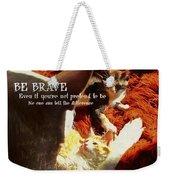 Be Brave Quote Weekender Tote Bag